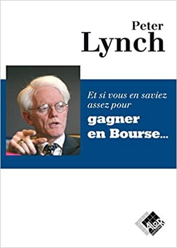 Peter Lynch Et si vous en saviez assez pour gagner en bourse